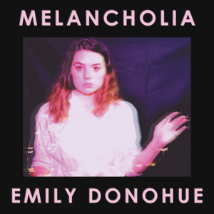 Emily Donohue - Melancholia