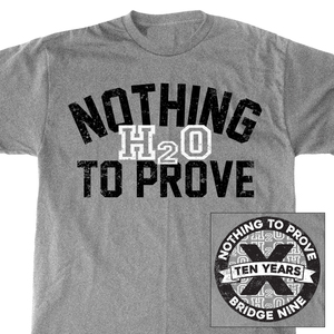 H2O' Nothing To Prove' 10 Year Anniversary T-Shirt