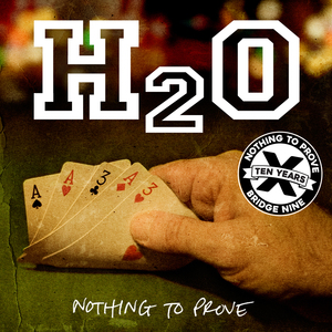 H2O 'Nothing To Prove' 10 Year Anniversary Edition
