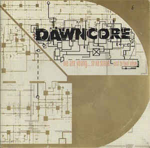 Dawncore – We Are Young...So We Scream...Just To Feel Alive