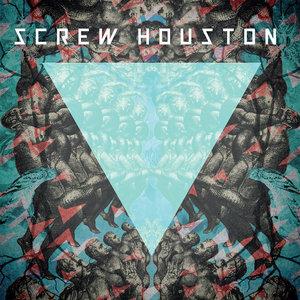 Screw Houston - Screw Houston