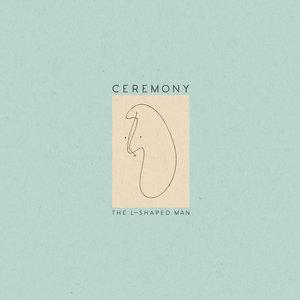 Ceremony - The L-Shaped Man LP