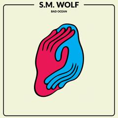 S. M. Wolf 'Bad Ocean'