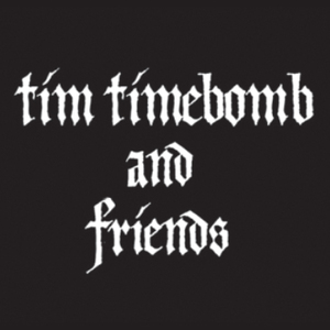 Tim Timebomb & Friends
