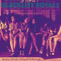 Blacklist Royals – Graveyard Shifts
