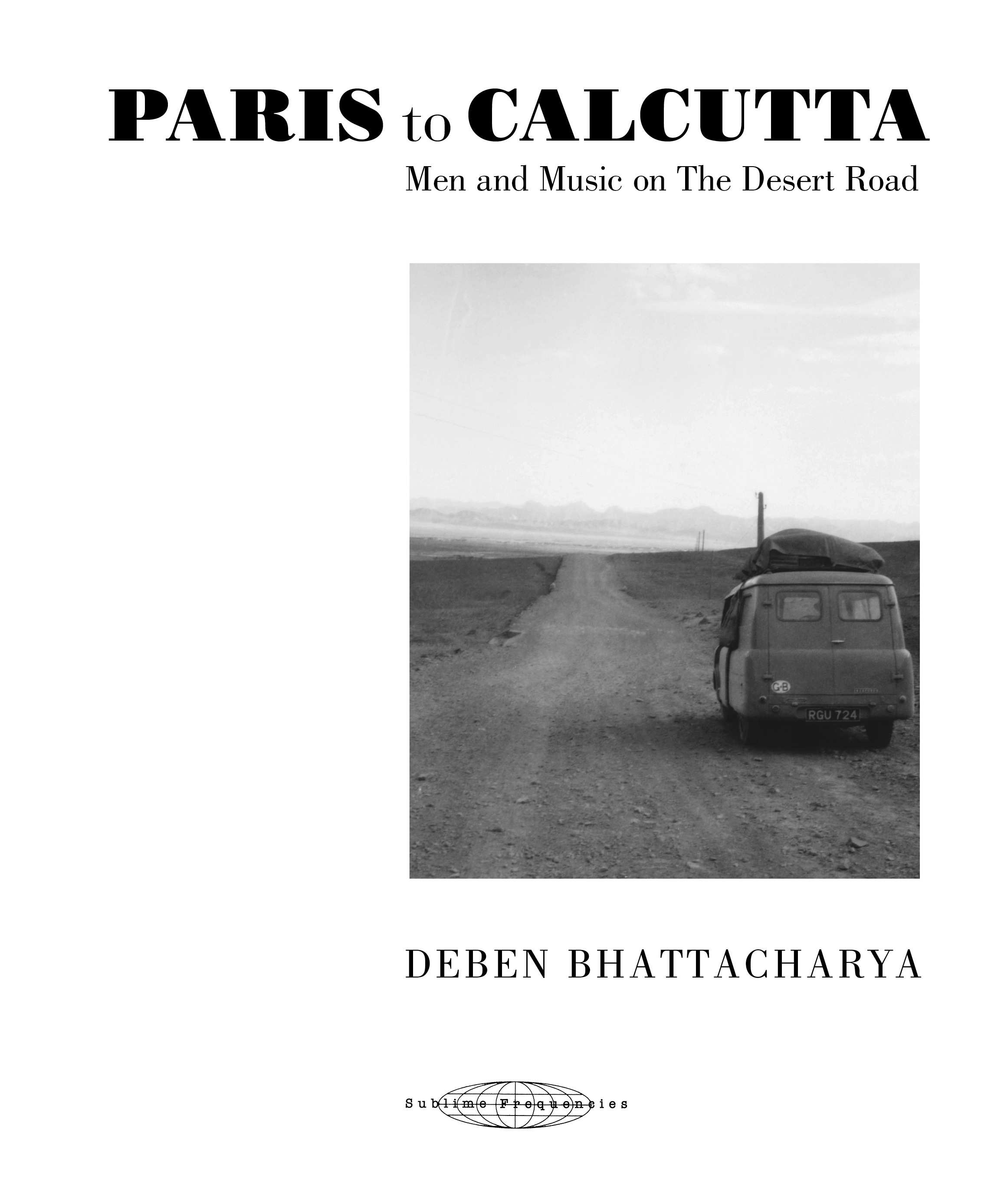 Deben Bhattacharya- PARIS to CALCUTTA - Men and Music on The Desert Road