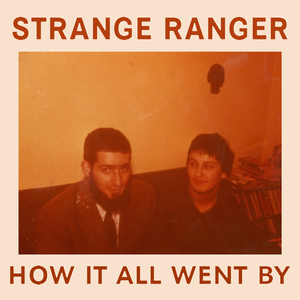 Strange Ranger - How It All Went By