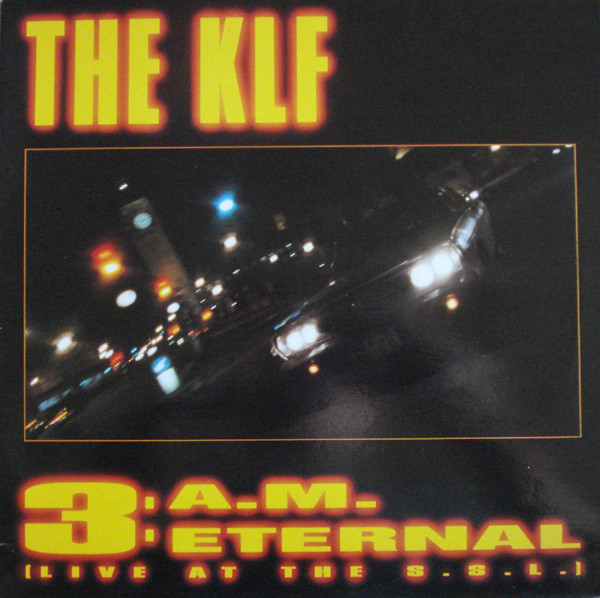 The KLF – 3 A.M. Eternal (Live At The S.S.L.) (KLF Communications)