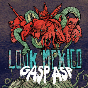 Look Mexico - Gasp Asp 7