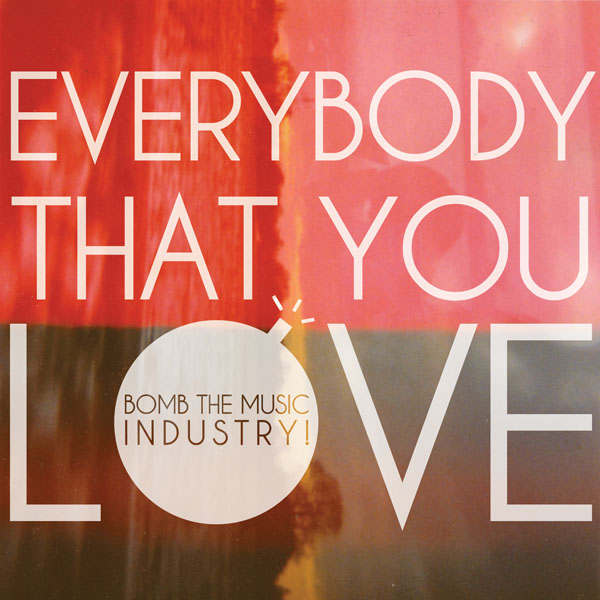 Bomb The Music Industry! - Everybody That You Love 7
